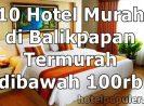 10 Penginapan dan Hotel Murah di Balikpapan Kota Dekat Mall Bandara Sepinggan, Harga Termurah Mulai dari Rp 84.218